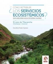 ¿Cómo retribuir los servicios ecosistémicos que aseguran agua de buena calidad? El caso de Tilacancha, Chachapoyas, Amazonas