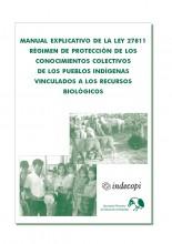 Manual explicativo de la ley 27811, régimen de protección de los conocimientos colectivos de los pueblos indígenas vinculados a los recursos biológicos