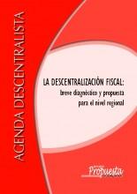 La descentralización fiscal: breve diagnóstico y propuesta para el nivel regional