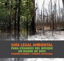 Guía legal ambiental para usuarios del bosque en Madre de Dios: pequeña minería y minería artesanal.