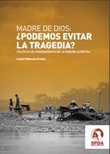 Madre de Dios: ¿Podemos evitar la tragedia?. Políticas de ordenamiento de la minería aurífera