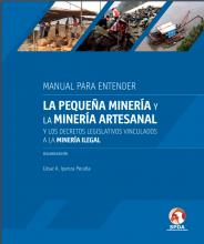 Manual para entender la pequeña minería y la minería artesanal y los decretos legislativos vinculados a la minería ilegal
