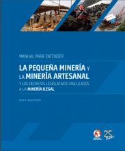 Manual para entender la pequeña minería y la minería artesanal y los decretos legislativos vinculados a la minería ilegal.