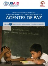 Fortaleciendo las capacidades de los Agentes de Paz – Modulo IV: Comunicación para el diálogo y procesos de mediación