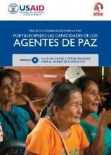 Fortaleciendo las capacidades de los Agentes de Paz – Modulo V: Cultura de paz y otros procesos para el manejo de conflictos