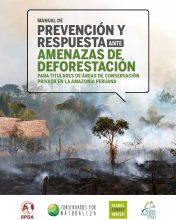 Manual de prevención y respuesta ante amenazas de deforestación para titulares de áreas de conservación privada en la Amazonía peruana