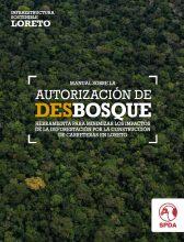 Manual sobre la autorización de desbosque: herramientas para minimizar los impactos de la deforestación por la construcción de carreteras en Loreto