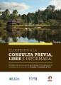 El derecho a la consulta previa, libre e informada: Hallazgos de un proceso de aprendizaje entre pares para la  investigación y la acción en Ecuador, Guatemala y Perú
