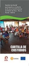 Cartilla de custodios: Gestión territorial participativa e inclusiva en la zona transfronteriza de Madre de Dios, Perú y Pando, Bolivia