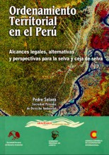 Ordenamiento territorial en el Perú: alcances legales, alternativas y perspectivas para la selva y ceja de selva