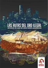 Las rutas del oro ilegal: estudios de caso en cinco países amazónicos